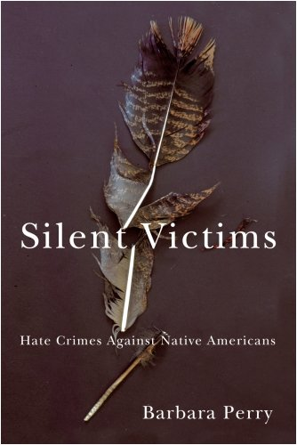 Silent Victims: Hate Crimes Against Native Americans 9780816525966