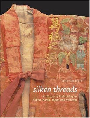 Silken Threads: A History of Embroidery in China, Korea, Japan, and Vietnam 9780810943308