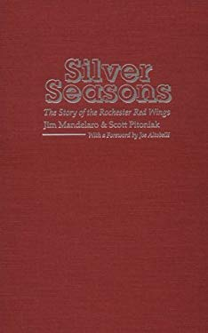 Silver Seasons: The Story of the Rochester Red Wings 9780815627036