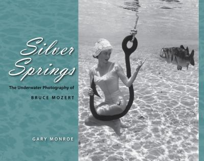 Silver Springs: The Underwater Photography of Bruce Mozert 9780813032207
