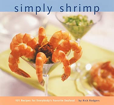 Simply Shrimp: 101 Recipes for Everybody's Favorite Seafood 9780811819671