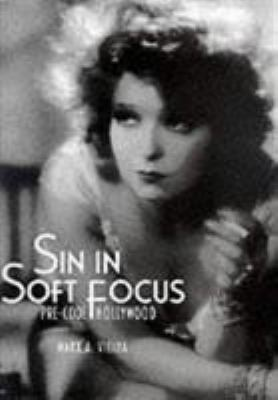 Sin in Soft Focus: Pre-Code Hollywood 9780810944756