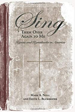 Sing Them Over Again to Me: Hymns and Hymnbooks in America 9780817352929
