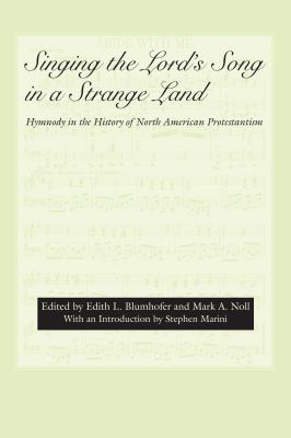 Singing the Lord's Song in a Strange Land: Hymnody in the History of North American Protestantism 9780817355449