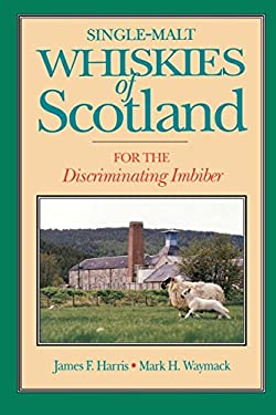 Single-Malt Whiskies of Scotland: For the Discriminating Imbiber 9780812692136