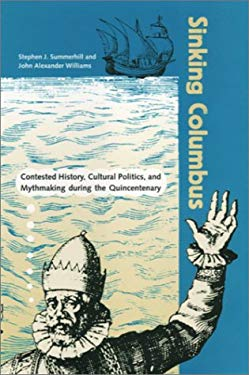 Sinking Columbus: Contested History, Cultural Politics, and Mythmaking During the Quincentenary 9780813017990