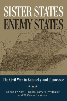 Sister States, Enemy States: The Civil War in Kentucky and Tennessee 9780813125411