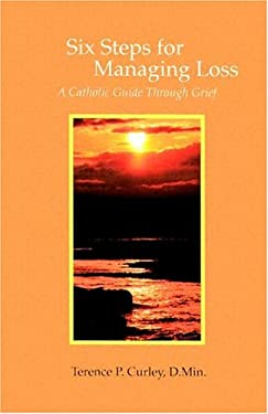 Six Steps for Managing a Loss: A Catholic Guide Through Grief 9780818908019