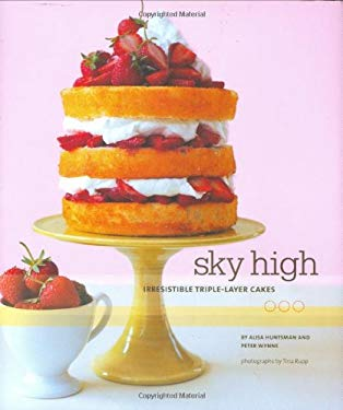 Sky High: Irresistible Triple-Layer Cakes 9780811854481