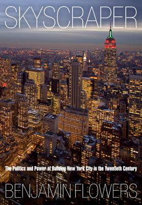 Skyscraper: The Politics and Power of Building New York City in the Twentieth Century 9780812241846