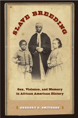 Slave Breeding: Sex, Violence, and Memory in African American History 9780813042381