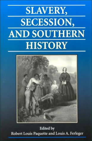 Slavery, Secession, and Southern History 9780813919522