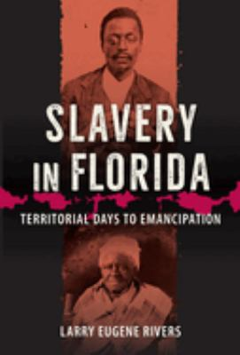 Slavery in Florida: Territorial Days to Emancipation 9780813018133