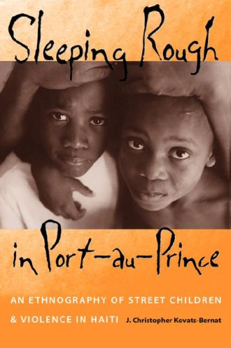 Sleeping Rough in Port-Au-Prince: An Ethnography of Street Children and Violence in Haiti 9780813033020