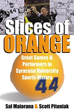 Slices of Orange: Great Games and Performers in Syracuse University Sports History 9780815608448