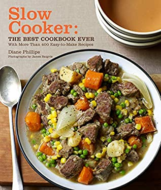 Slow Cooker: The Best Cookbook Ever: With More Than 400 Easy-To-Make Recipes 9780811866576