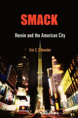 Smack: Heroin and the American City 9780812241167