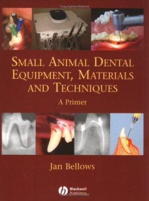 Small Animal Dental Equipment, Materials and Techniques: A Primer 9780813818986