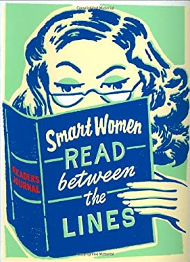 Smart Women Read Between the Lines: A Reader's Journal [With 8 Bookplates & Reader's GuidesWith 4 Bookmarks] 9780811856591