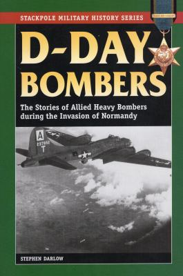 D-Day Bombers: The Stories of Allied Heavy Bombers During the Invasion of Normandy 9780811706421