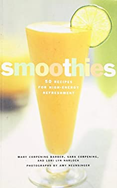 Smoothies: 50 Recipes for High-Energy Refreshment 9780811816489