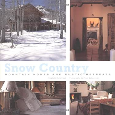 Snow Country: Mountain Homes and Rustic Retreats 9780811824514