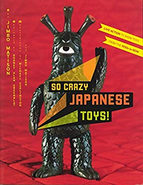 So Crazy Japanese Toys!: Live-Action TV Show Toys from the 1950s to Now 9780811835299