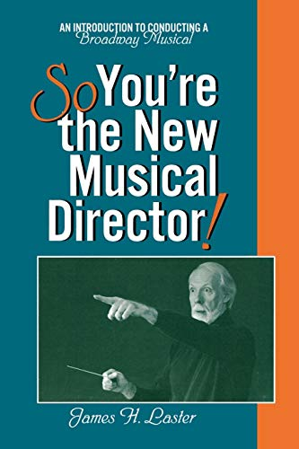 So, You're the New Musical Director!: An Introduction to Conducting a Broadway Musical 9780810840010