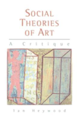 Social Theories of Art - Heywood, Ian / Finnis, John