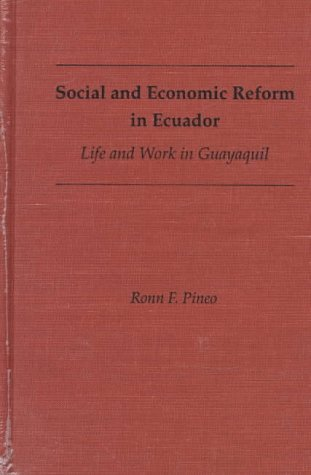 Social and Economic Reform in Ecuador: Life and Work in Guayaquil 9780813014371