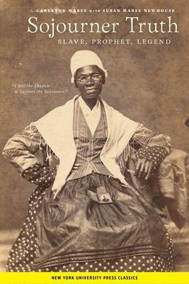 Sojourner Truth: Slave, Prophet, Legend 9780814755259