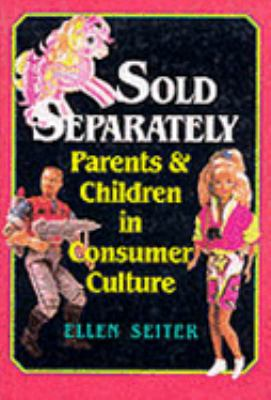 Sold Separately: Children and Parents in Consumer Culture 9780813519883