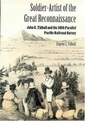 Soldier-Artist of the Great Reconnaissance: John C. Tidball and the 35th Parallel Pacific Railroad Survey 9780816522538