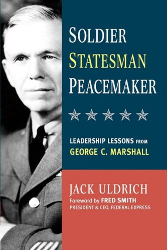 Soldier, Statesman, Peacemaker: Leadership Lessons from George C. Marshall 9780814415962