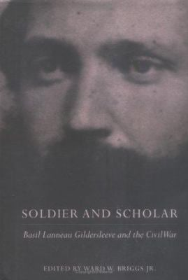 Soldier and Scholar Soldier and Scholar: Basil Lanneau Gildersleeve and the Civil War Basil Lanneau Gildersleeve and the Civil War 9780813917436