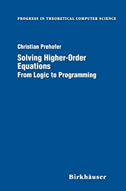 Solving Higher-Order Equations: From Logic to Programming 9780817640323