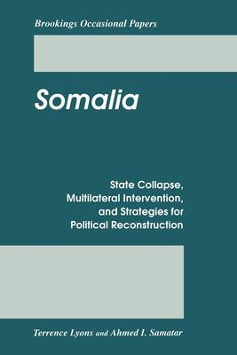 Somalia: State Collapse, Multilateral Intervention, and Strategies for Political Reconstruction 9780815753513
