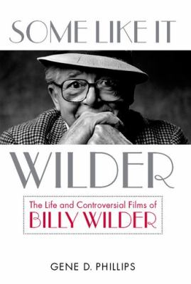 Some Like It Wilder: The Life and Controversial Films of Billy Wilder 9780813125701