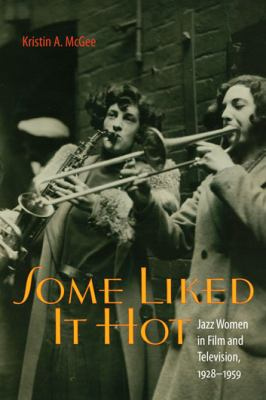 Some Liked It Hot: Jazz Women in Film and Television, 1928-1959 9780819569080