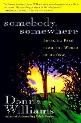 Somebody Somewhere: Breaking Free from the World of Autism 9780812925241