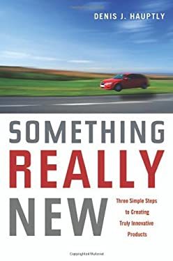 Something Really New: Three Simple Steps to Creating Truly Innovative Products 9780814400326