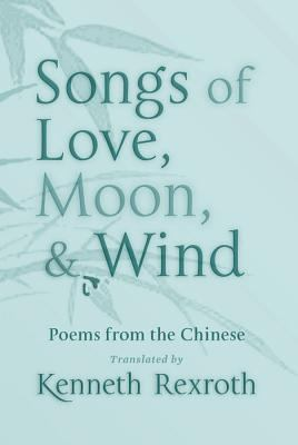Songs of Love, Moon, & Wind: Poems from the Chinese 9780811218368
