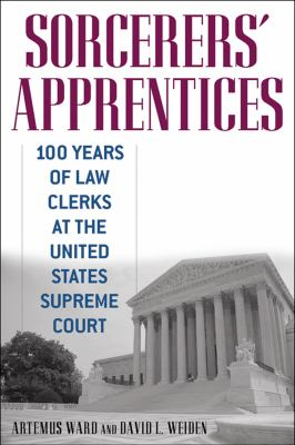 Sorcerers' Apprentices: 100 Years of Law Clerks at the United States Supreme Court 9780814794203