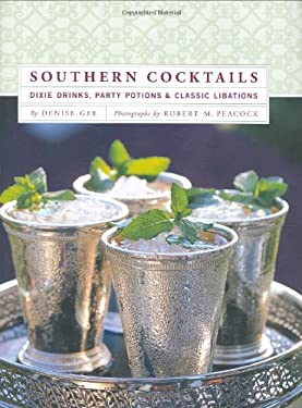 Southern Cocktails: Dixie Drinks, Party Potions, and Classic Libations 9780811852432