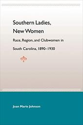 Southern Ladies, New Women: Race, Region, and Clubwomen in South Carolina, 1890-1930