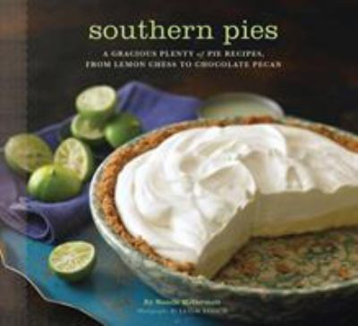 Southern Pies: A Gracious Plenty of Pie Recipes, from Lemon Chess to Chocolate Pecan 9780811869928