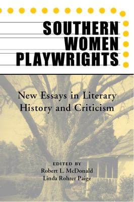 Southern Women Playwrights: New Essays in History and Criticism 9780817310806