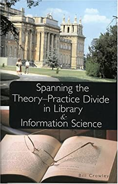 Spanning the Theory-Practice Divide in Library and Information Science 9780810851658