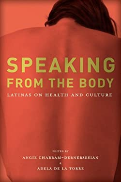 Speaking from the Body: Latinas on Health and Culture 9780816526642