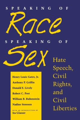 Speaking of Race, Speaking of Sex: Hate Speech, Civil Rights, and Civil Liberties 9780814730904